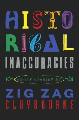 Historical Inaccuracies by Zig Zag Claybourne