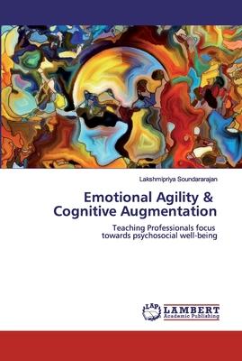 Emotional Agility & Cognitive Augmentation by Lakshmipriya Soundararajan