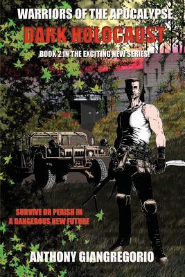 Dark Holocaust (Warriors of the Apocalypse Book 2) by Anthony Giangregorio