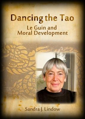 Dancing the Tao: Le Guin and Moral Development by Sandra J. Lindow