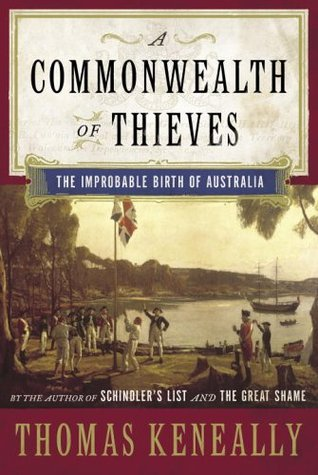 A Commonwealth of Thieves: The Improbable Birth of Australia by Thomas Keneally