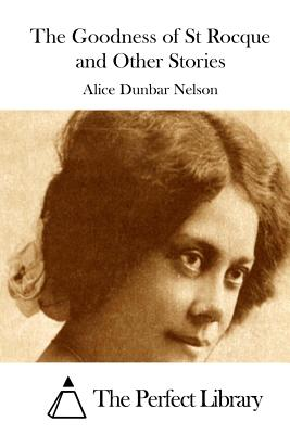 The Goodness of St Rocque and Other Stories by Alice Dunbar Nelson