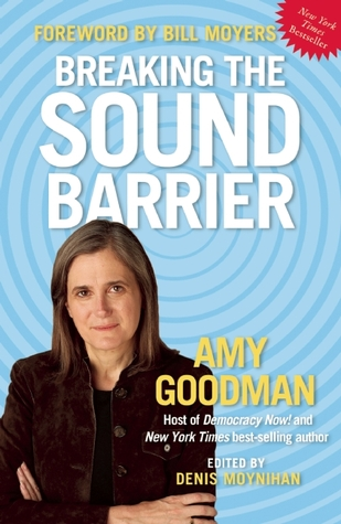 Breaking the Sound Barrier by Bill Moyers, Amy Goodman