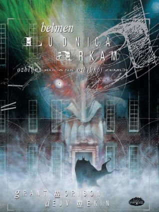 Betmen: Ludnica Arkam - Ozbiljna Kuća na Ozbiljnoj Zemlji by Grant Morrison, Dave McKean, Vladimir Ćuk