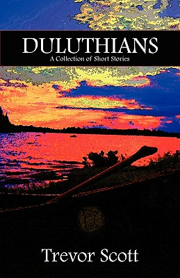 Duluthians: A Collection of Short Stories by Trevor Scott