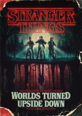 Stranger Things: Worlds Turned Upside Down: The Official Behind-the-Scenes Companion by Ross Duffer, Matt Duffer, Gina McIntyre