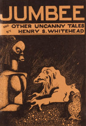 Jumbee and Other Uncanny Tales by Henry S. Whitehead