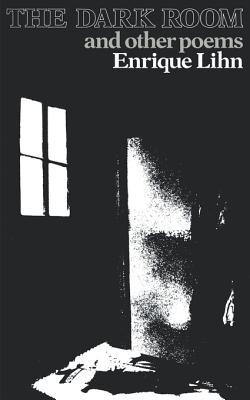 Dark Room and Other Poems by Enrique Lihn, David Unger, Jonathan Cohen