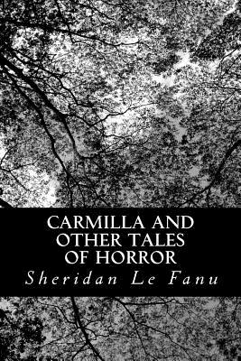 Carmilla and other Tales of Horror by J. Sheridan Le Fanu