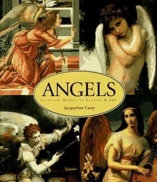 Angels: Celestial Spirits in Legend & Art by Jacqueline Carey