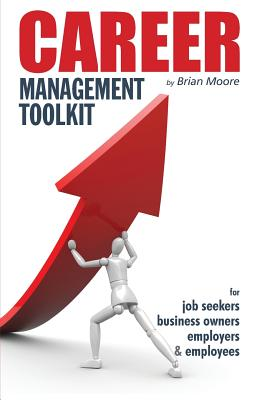 Career Management Toolkit: Take control of your career and love what you do! by Brian Moore