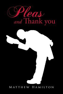 Pleas and Thank You by Matthew Hamilton