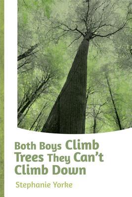 Both Boys Climb Trees They Can't Climb Down by Stephanie Yorke