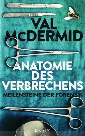 Anatomie des Verbrechens: Meilensteine der Forensik by Val McDermid
