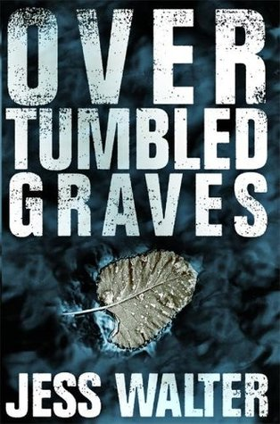 Over Tumbled Graves by Jess Walter