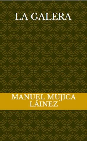 La galera by Manuel Mujica Lainez