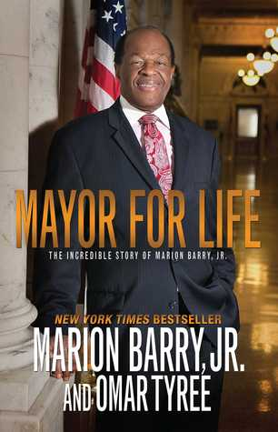 Mayor for Life: The Incredible Story of Marion Barry, Jr. by Omar Tyree, Marion Barry