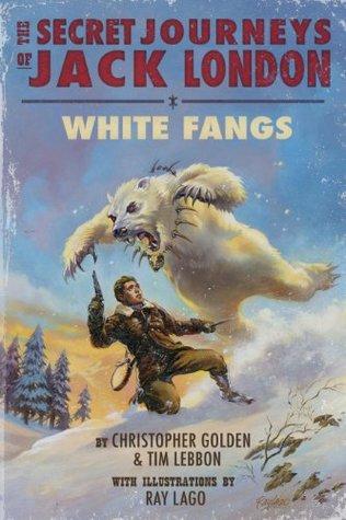 White Fangs by Christopher Golden, Ray Lago, Tim Lebbon