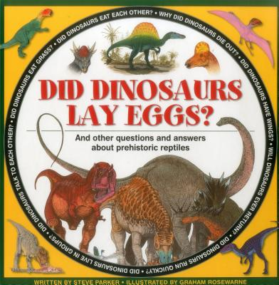 Did Dinosaurs Lay Eggs?: And Other Questions and Answers about Prehistoric Reptiles by Steve Parker