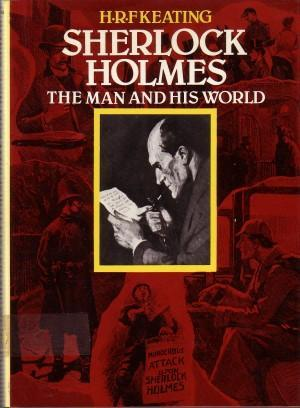 Sherlock Holmes: The Man and His World by H.R.F. Keating