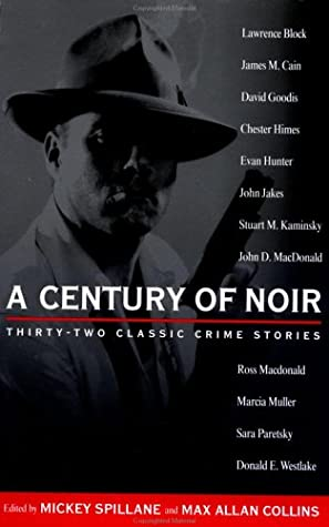 A Century of Noir: Thirty-two Classic Crime Stories by Various, Mickey Spillane, Max Allan Collins
