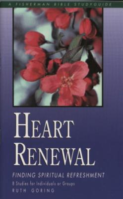 Heart Renewal: Finding Spiritual Refreshment by Ruth Goring