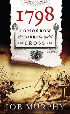 1798: Tomorrow the Barrow We'll Cross by Joe Murphy