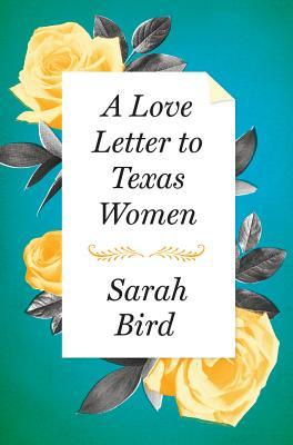 A Love Letter to Texas Women by Sarah Bird