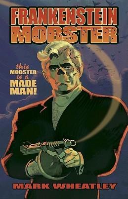 Frankenstein Mobster, Book 1: Made Man by Mark Wheatley
