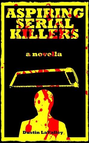 Aspiring Serial Killers by Dustin LaValley
