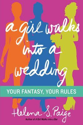 A Girl Walks Into a Wedding: Your Fantasy, Your Rules by Helen Moffett, Paige Nick, Helena S. Paige, Sarah Lotz