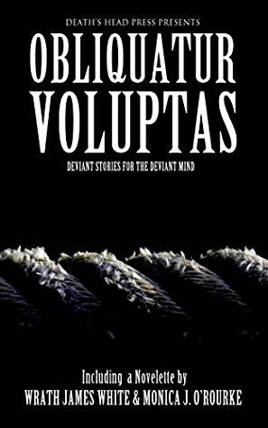 Obliquatur Voluptas by Wrath James White, Dani Brown, Jaap Boekenstein, Sommer Marsden, Monica J. O'Rourke, Sarah Cannavo, Michael Patrick Hicks, Lucas Milliron, Jeremy Wagner