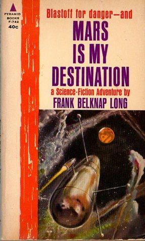 Mars is my Destination by Frank Belknap Long