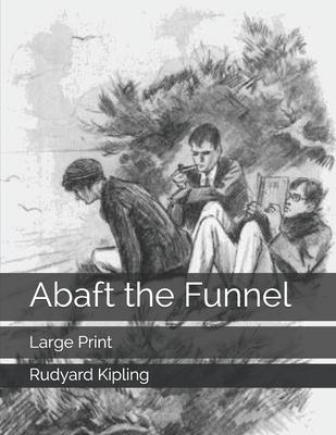 Abaft the Funnel: Large Print by Rudyard Kipling