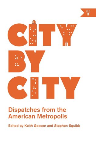 City by City: Dispatches from the American Metropolis by Keith Gessen, Stephen Squibb