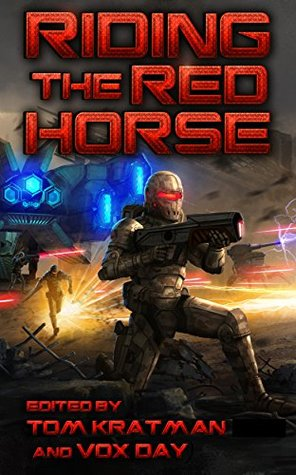 Riding the Red Horse by James F. Dunnigan, Harry Kitchener, Benjamin Cheah, Thomas Mays, William S. Lind, Ken Burnside, Steve Rzasa, Brad R. Torgersen, Jerry Pournelle, James Perry, Eric S. Raymond, Tedd Roberts, Tom Kratman, John F. Carr, Wolfgang Diehr, Christopher G. Nutall, Rolf Nelson, Vox Day, Giuseppe Filotto, Chris Kennedy