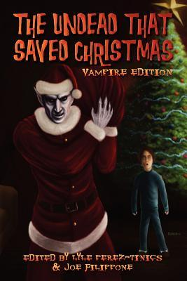 The Undead That Saved Christmas: Vampire Edition by David Wellington, Melissa Helwig, Emma Ennis, Cinsearae S., Suzanne Robb, Pat Shand, Lyle Perez-Tinics, Joe Filippone