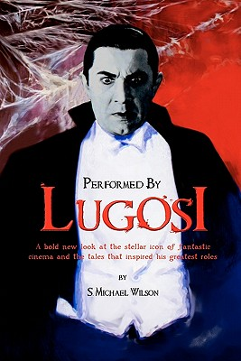 Performed by Lugosi by S. Michael Wilson