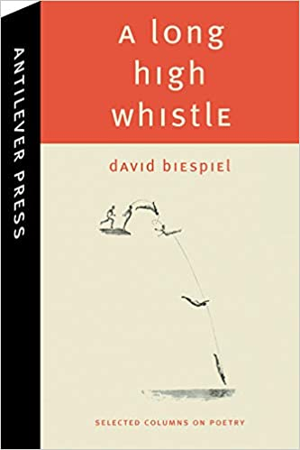 A Long High Whistle: Selected Columns by David Biespiel