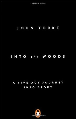 Into the Woods: A Five Act Journey Into Story by John Yorke