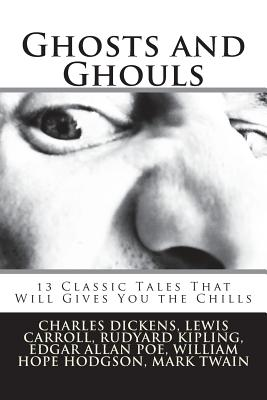 Ghosts and Ghouls: 13 Classic Tales That Will Gives You the Chills by Lewis Carroll, M. R. James, Rudyard Kipling