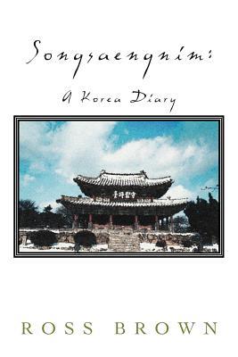 Songsaengnim: A Korea Diary by Ross Brown