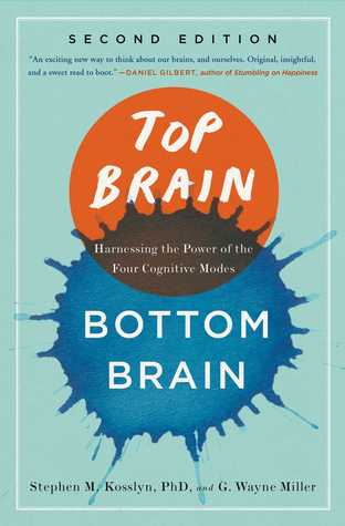 Top Brain, Bottom Brain: Harnessing the Power of the Four Cognitive Modes by G. Wayne Miller, Stephen M. Kosslyn