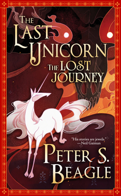 The Last Unicorn: The Lost Journey by Peter S. Beagle