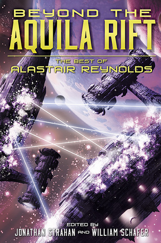 Beyond the Aquila Rift: The Best of Alastair Reynolds by Alastair Reynolds