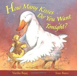 How Many Kisses Do You Want Tonight? by Varsha Bajaj, Ivan Bates