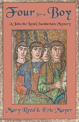 Four for a Boy: A John, the Lord Chamberlain Mystery by Eric Mayer, Mary Reed