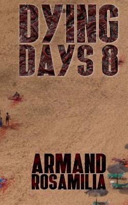 Dying Days 8 by Armand Rosamilia