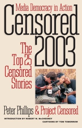 Censored 2003: The Top 25 Censored Stories by Project Censored, Peter Phillips