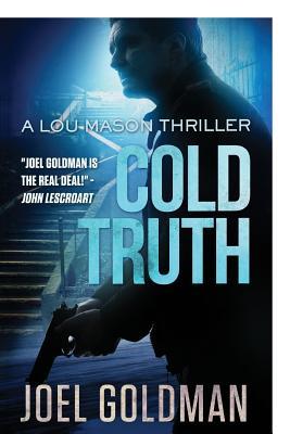Cold Truth: Lou Mason Thriller Series by Joel Goldman